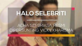Acha Septriasa Resmi Dipersunting Vicky Kharisma - Halo Selebriti
