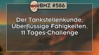 BMZ #586: Der Tankstellenkunde, Überflüssige Fähigkeiten, 11 Tages-Challenge