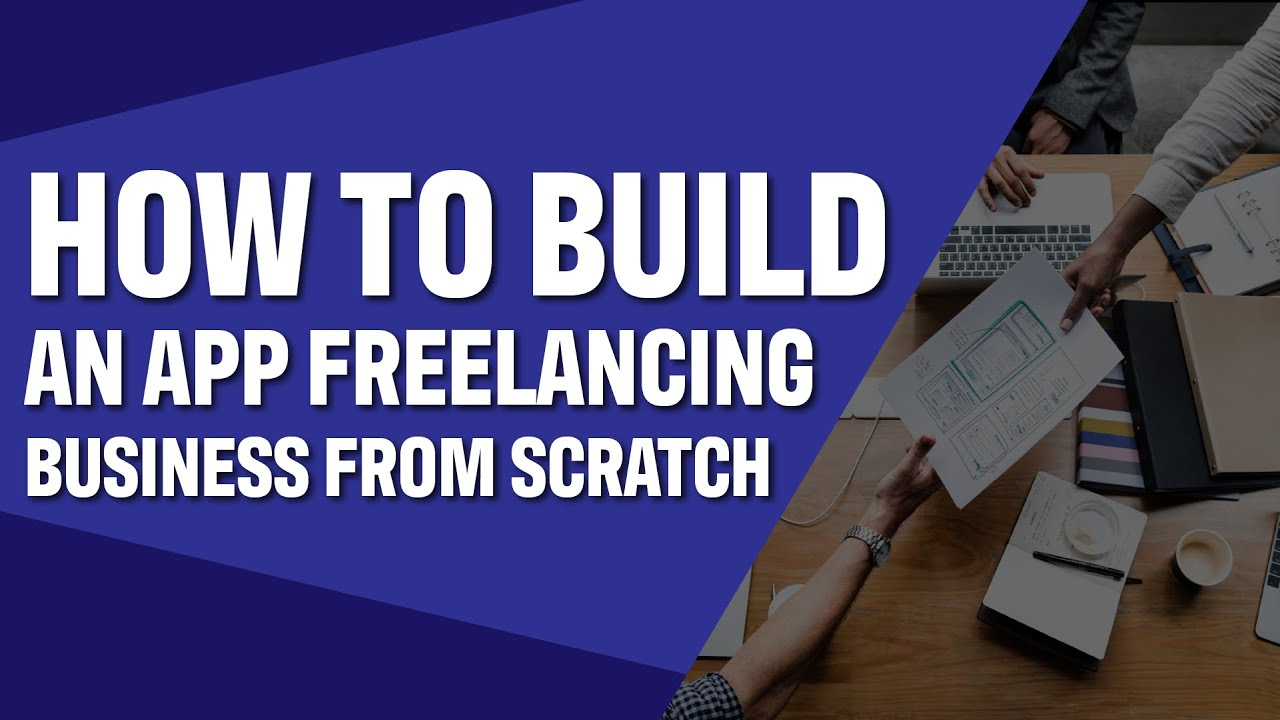 How to Build an App Freelancing Business From Scratch