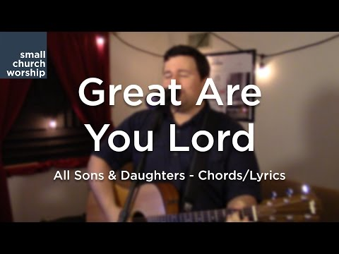 Great Are You Lord - All Sons & Daughters - Chords/Lyrics
