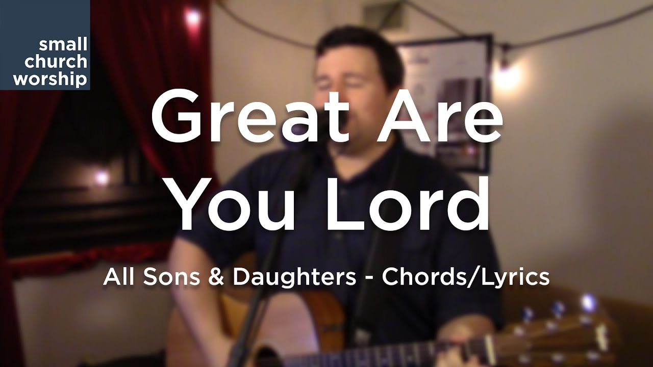 Great Are You Lord All Sons Daughters Chordslyrics Youtube