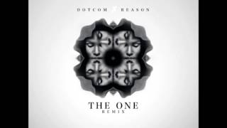 Dot Com x Reason -  The One Remix (NEW 2015)