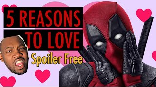5 REASONS TO LOVE: DEADPOOL Movie [NO Spoilers Review]