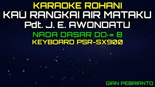 Download KAU RANGKAI AIR MATAKU - PDT. J. E. AWONDATU | LAGU ROHANI, KARAOKE ROHANI, LIRIK, HD | PSR-SX900