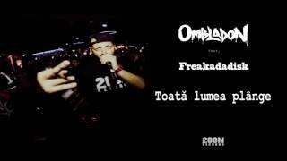 Ombladon feat. Freakadadisk - Toata lumea plange
