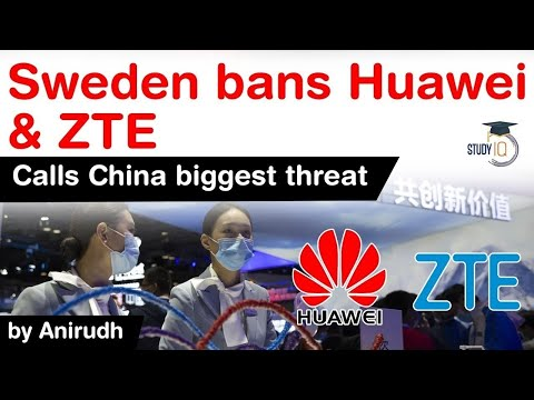 Sweden China Relations - Sweden bans Huawei & ZTE from 5G networks - Sweden calls China a Big Threat