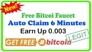 Legit !! Free Bitcoin Faucet - Auto Claim For 6 Minutes  - Earn Up 0.003 BTC || Free Bitcoin 2018