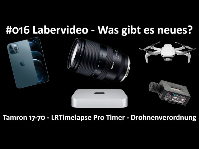 Labervideo #016 - Tamron 17-70 - Mac Mini M1 - DJI Mini 2 - Drohnenverordnung - iPhone 12 Pro MAX