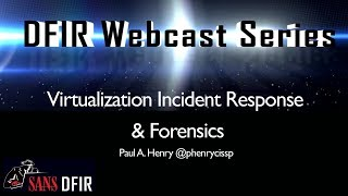 SANS DFIR WebCast  - Virtualization Incident Response & Forensics: