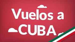 Vuelos a Cuba | Consigue aquí los vuelos más baratos en todo México!