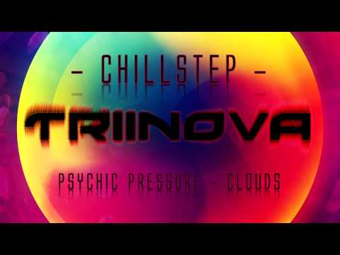 [Chillstep] Psychic Pressure - Clouds (HD HQ) + Download ツ