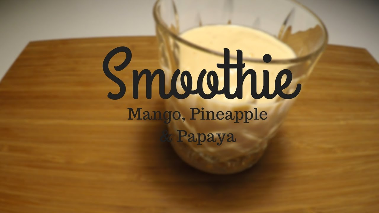 Mango pineapple papaya smoothie