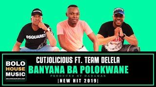 Cutjolicious - Banyana Ba Polokwane ft Team Delela (New Hit 2019)