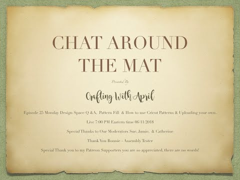 Chat Around The Mat -Design Space Q &A,  Pattern Fill  & How To Use Cricut Patterns & Uploading Your