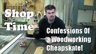 Confessions Of A Woodworking Cheapskate