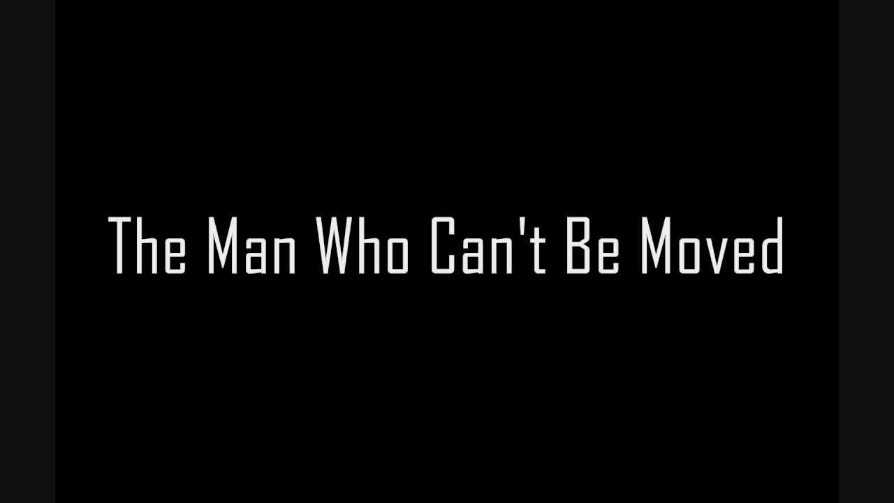 Lyrics Of The Man That Can T Be Moved