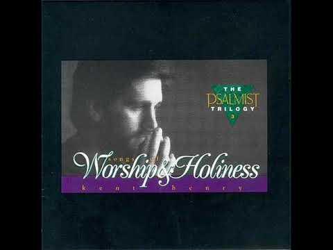 Kent Henry - Worship and Holiness - Full Album