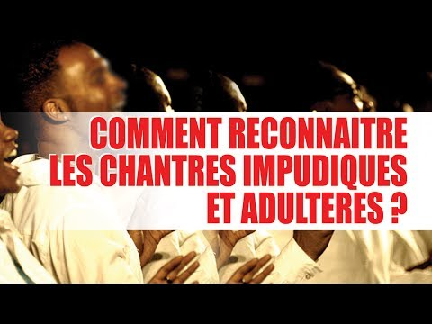 CHOC: Comment reconnaitre les chantres impudiques et adultères et les faux adorateurs ?
