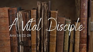 A Vital Disciple - Acts 14:22-28 - Art Dykstra