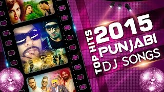 Top 10 Punjabi DJ Songs - Latest Hits 2015 - Top Songs - Non Stop Punjabi Bhangra Dance Songs