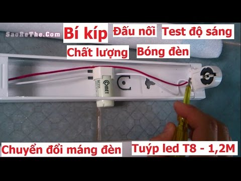 Thực hư về bóng đèn tuýp led T8, 1,2M- Cách đấu nối, thay máng, độ sáng, độ bền -NÊN XEM