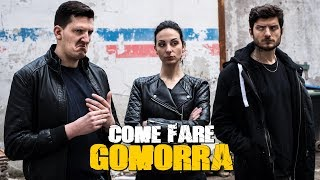 COME FARE GOMORRA
