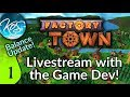 Factory Town LIVESTREAM with the Dev! Ep 1 - EA Balance Update - Let's Play, Gameplay