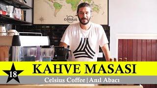 Kahve Masası 18.Bölüm  Celsius Coffee - Anıl Abacı
