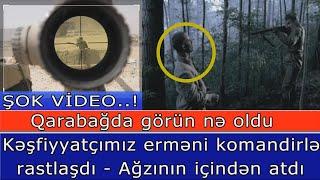 Kesfiyyatcimiz Ermeni Komandirle Rastlasdi - Agzinin Icinden Atdi... ŞOK AN