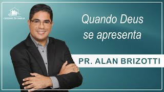 Quando Deus se apresenta - Pr. Alan Brizotti - 21-06-2020