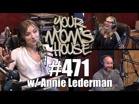 Your Mom's House Podcast - Ep. 471 w/ Annie Lederman