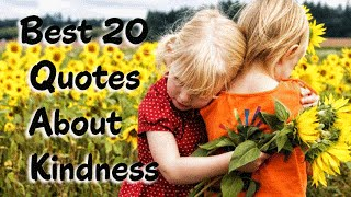 Best 20 Quotes About Kindness That Will Inspire You to Make a Difference and Be Happy