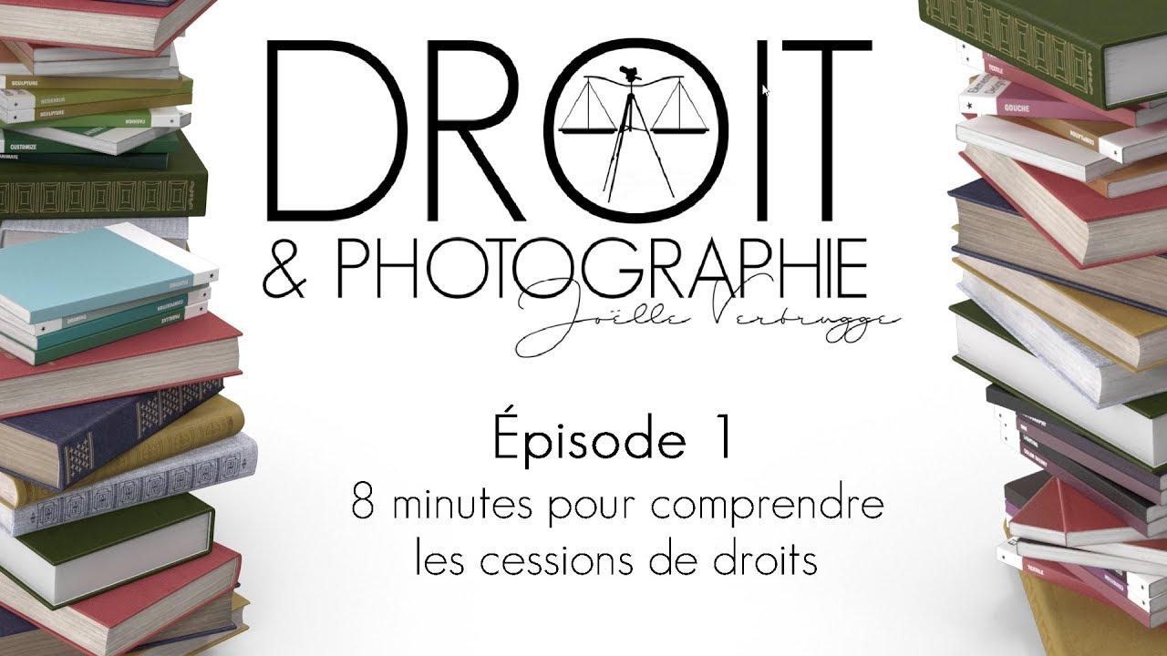 8 Minutes Pour Comprendre Les Cessions De Droits Les Videos De Droit Et Photographie Episode 1 Droit Et Photographie