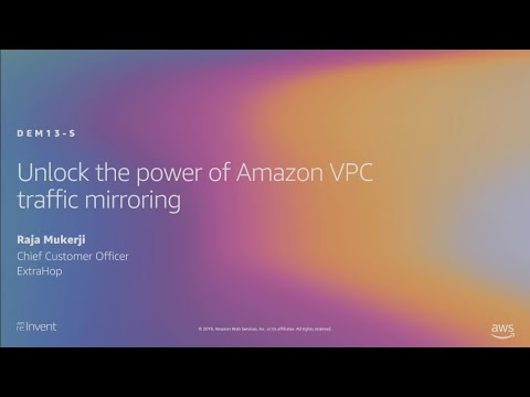 AWS re:Invent 2019: Unlock the power of Amazon VPC traffic mirroring (DEM13-S)
