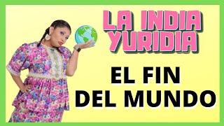 El Fin Del Mundo -- La india Yuridia
