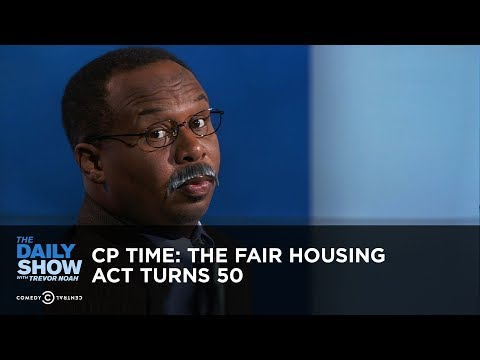 CP Time: The Fair Housing Act Turns 50   The Daily Show
