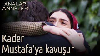 Analar ve Anneler 7.Bölüm | Kader, Mustafa'ya kavuşur