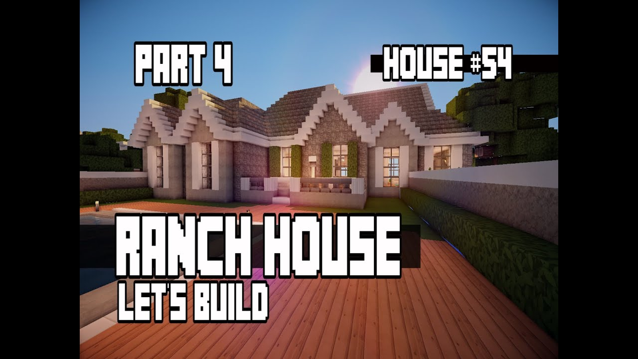 Let 39 s build a ranch house part 4 house 54 youtube for How to build a ranch house