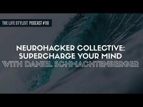 Supercharge Your Mind With Neurohacker Collective, Feat. Daniel Schmachtenberger  #118