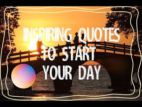 Inspiring quotes to start your day