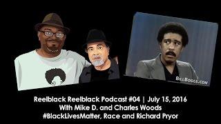 Reelblack Podcast #04 - #BlackLivesMatter, Race and Richard Pryor