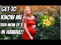 GET TO KNOW ME! TEEN MOM OF 3 IN HAWAII Q+A