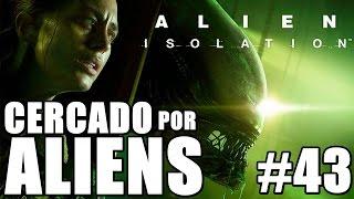 Alien Isolation - ASSASSINOS, ALIENS e EU (Série - Parte 43)