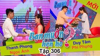 BẠN MUỐN HẸN HÒ | Tập 306 - FULL | Thanh Phong - Ngọc Ánh | Duy Tâm - Phi Phụng | 040917👫