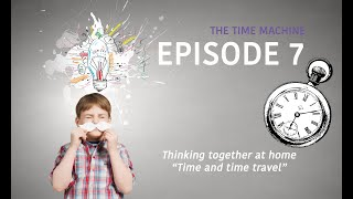 Thinking together at home E07 - The Time Machine - Philosophy For Children