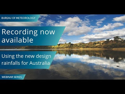 BOM Webinar 16 April 2019: Using The New Design Rainfalls For Australia