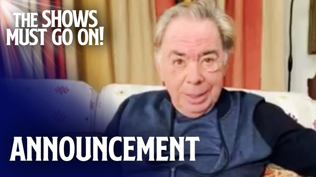 Andrew Lloyd Webber's Official Announcement | The Shows Must Go On - Stay Home #WithMe