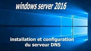 installation et configuration le service DNS sous windows server 2016 darija