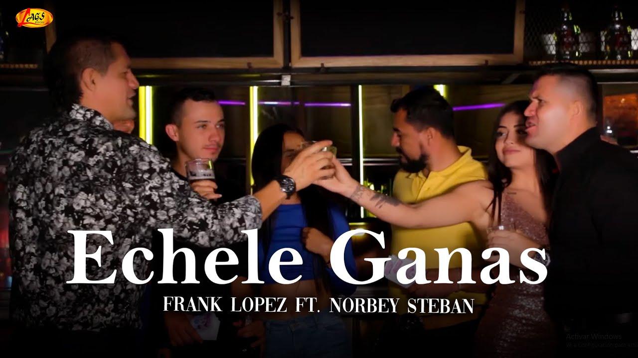 Frank Lopez Ft. Norbey Steban  - Echele Ganas (Video Oficial) | Música Popular