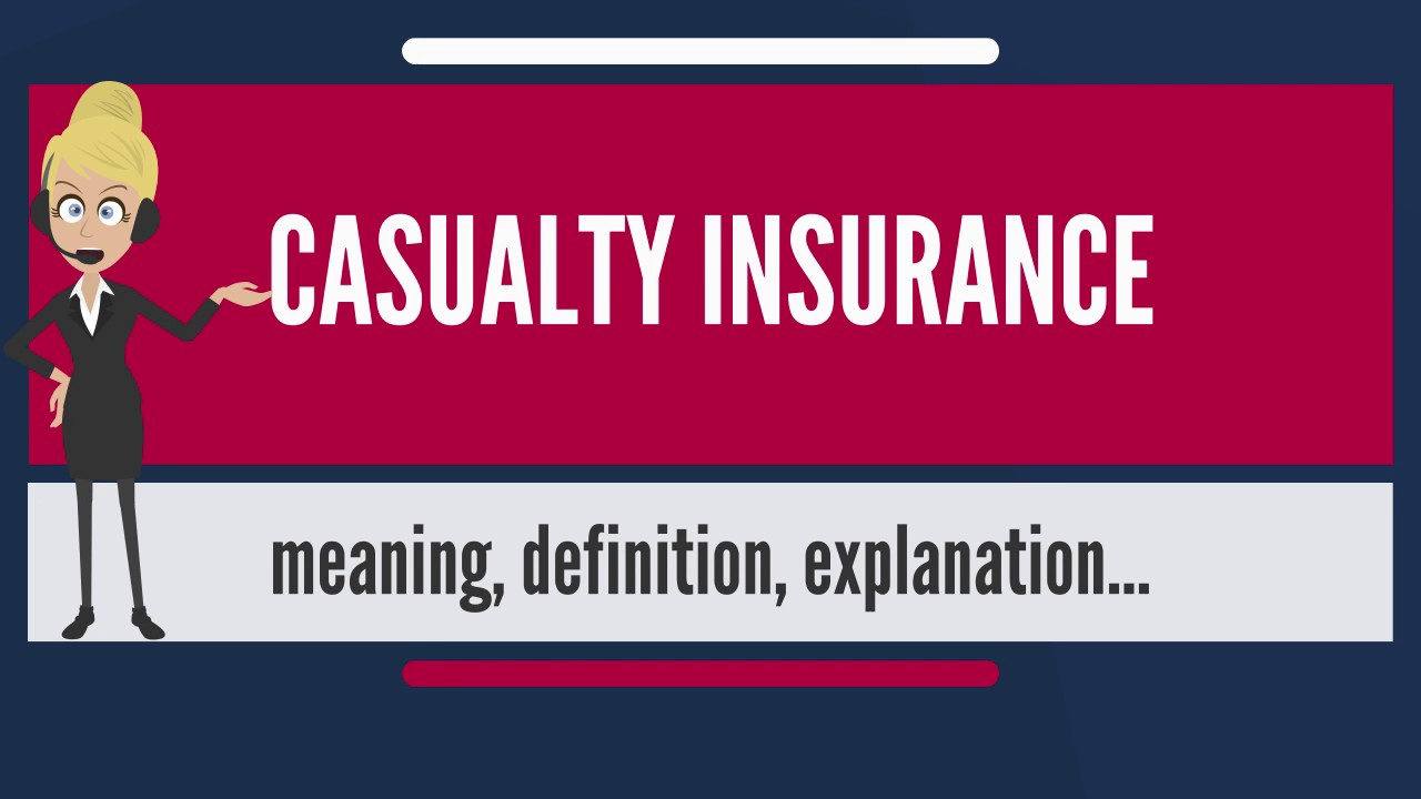 What is CASUALTY INSURANCE What does CASUALTY INSURANCE
